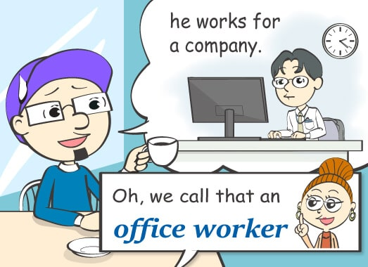 No no, he works for a company.